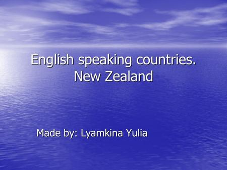 English speaking countries. New Zealand Made by: Lyamkina Yulia.