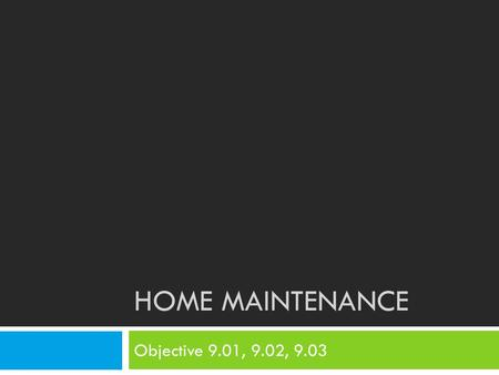 HOME MAINTENANCE Objective 9.01, 9.02, 9.03. Bellringer5/14  Copy and answer in your notebooks…  List 5 different activities that you and your family.