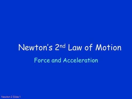 Newton 2 Slide 1 Newton's 2 nd Law of Motion Force and Acceleration.