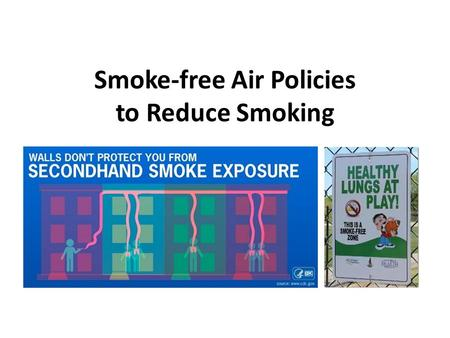 Smoke-free Air Policies to Reduce Smoking. Background Misuse and Abuse of Tobacco Increase rates of cancer – Lung cancer Heart disease Poor circulation.