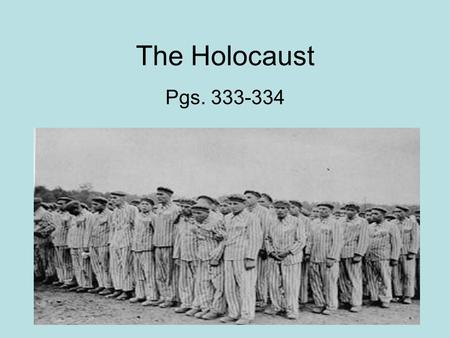 The Holocaust Pgs. 333-334. The Holocaust During WWII, Adolf Hitler and the Nazis placed Jews, Gypsies, and persons with disabilities in concentration.