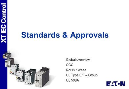 Global overview CCC RoHS / Weee UL Type E/F – Group UL 508A