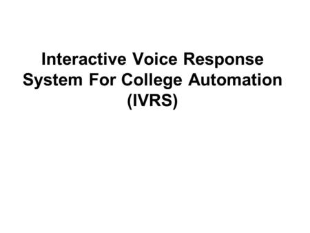 Interactive Voice Response System For College Automation (IVRS)