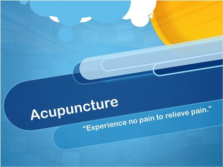 "Acupuncture ""Experience no pain to relieve pain.""."