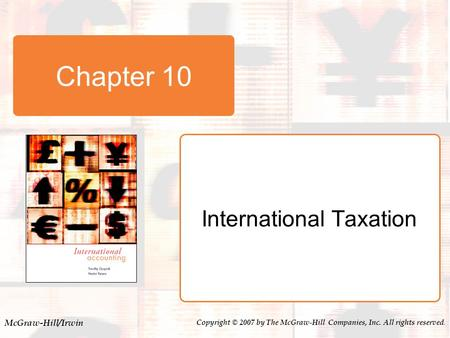 McGraw-Hill/Irwin Copyright © 2007 by The McGraw-Hill Companies, Inc. All rights reserved. Chapter 10 International Taxation.