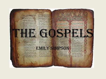 The Gospels Emily Simpson. What are the Gospels? The Gospels are the heart of the Scriptures. The four Gospels are Matthew, Mark, Luke, and John. The.