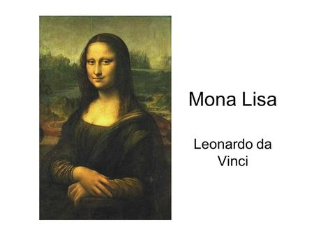 Mona Lisa Leonardo da Vinci. The Birth of Venus Botticelli.