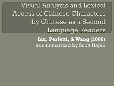 Liu, Perfetti, & Wang (2006) as summarized by Scott Hajek.