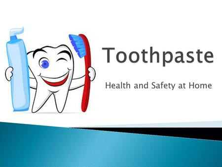 Health and Safety at Home.  Toothpaste is a paste or gel dentifrice used with a toothbrush as an accessory to clean and maintain the aesthetics and health.