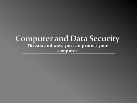Threats and ways you can protect your computer. There are a number of security risks that computer users face, some include; Trojans Conficker worms Key.