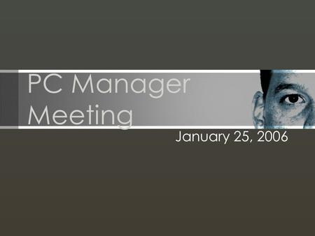PC Manager Meeting January 25, 2006. Today Updates –Next Meeting –Meeting Maker Upgrade –Windows Policy –Training –Licensing –Security –Tool Of The Month.