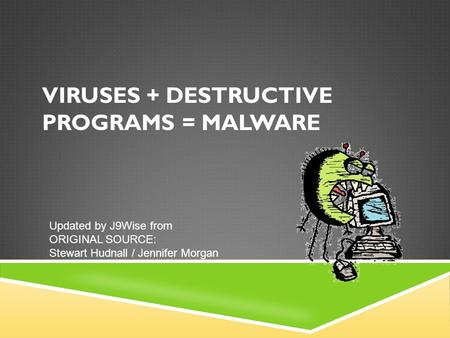 VIRUSES + DESTRUCTIVE PROGRAMS = MALWARE
