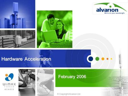 © Copyright Alvarion Ltd. Hardware Acceleration February 2006.