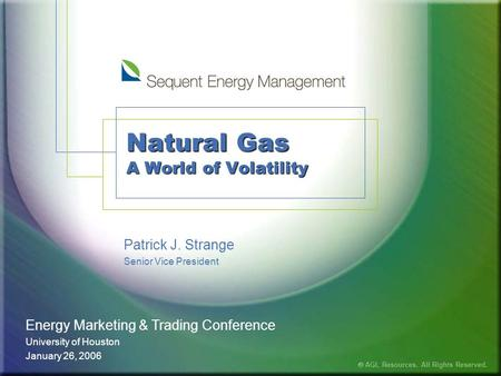 Natural Gas A World of Volatility Patrick J. Strange Senior Vice President Energy Marketing & Trading Conference University of Houston January 26, 2006.