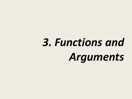 3. Functions and Arguments. Writing in R is like writing in English Jump three times forward Action Modifiers.