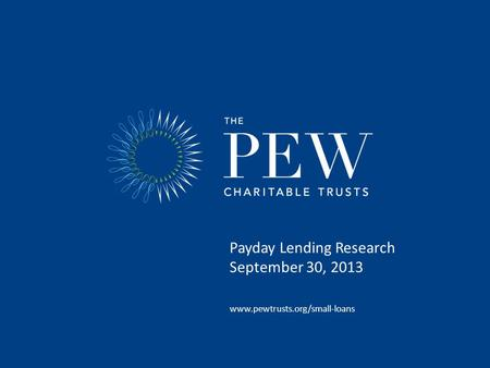 Payday Lending Research September 30, 2013 www.pewtrusts.org/small-loans.