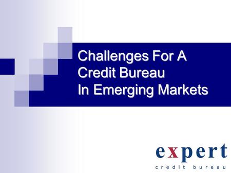1 Challenges For A Credit Bureau In Emerging Markets.