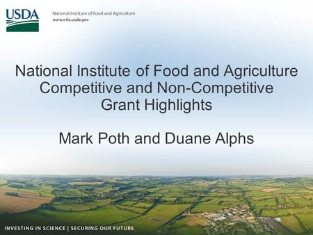 National Institute of Food and Agriculture Competitive and Non-Competitive Grant Highlights Mark Poth and Duane Alphs.