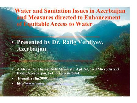 Water and Sanitation Issues in Azerbaijan and Measures directed to Enhancement of Equitable Access to Water _______________________ Presented by Dr. Rafig.