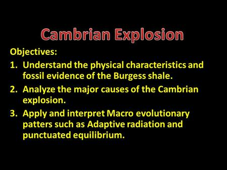 Objectives: 1.Understand the physical characteristics and fossil evidence of the Burgess shale. 2.Analyze the major causes of the Cambrian explosion. 3.Apply.