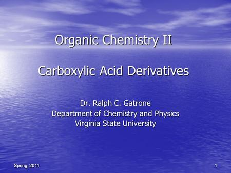1Spring, 2011 Organic Chemistry II Carboxylic Acid Derivatives Dr. Ralph C. Gatrone Department of Chemistry and Physics Virginia State University.