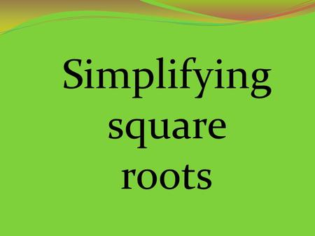 Simplifying square roots.
