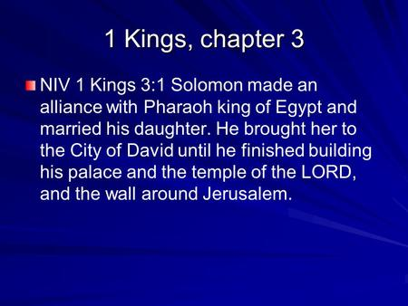 1 Kings, chapter 3 NIV 1 Kings 3:1 Solomon made an alliance with Pharaoh king of Egypt and married his daughter. He brought her to the City of David until.
