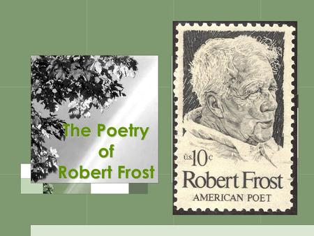 The Poetry of Robert Frost. Robert Frost (1874-1963) Robert Frost was the most popular American poet of the twentieth century. Most Americans recognize.