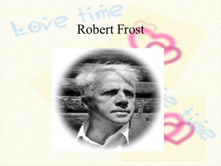 Robert Frost. Family He traveled east with his mother when he was four years old.Because his mother was upset with father's drinking and gambling. His.