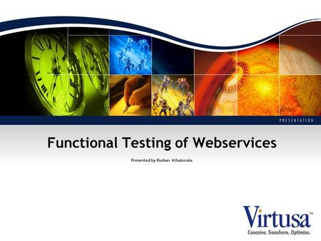 Functional Testing of Webservices Presented by Kushan Athukorala.