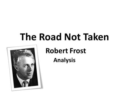 The Road Not Taken Robert Frost Analysis. Vocabulary diverged - התפצלו bent- התעקל trodden = become sigh - אנחה.