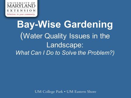 Bay-Wise Gardening ( Water Quality Issues in the Landscape: What Can I Do to Solve the Problem?)