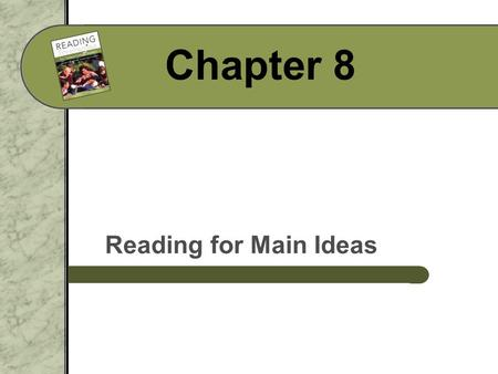 Chapter 8 Reading for Main Ideas. Lecture Launcher How do you find the main idea in what you read?