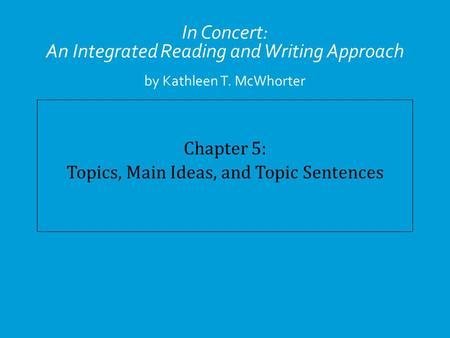 Chapter 5: Topics, Main Ideas, and Topic Sentences