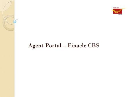 Agent Portal – Finacle CBS. An overview MPKBY agents canvas customers and procure RD business. They prepare bulk list either manually or through RD Customer.
