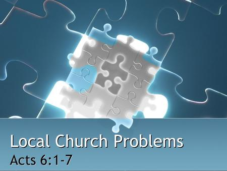 Local Church Problems Acts 6:1-7. 2 When Problems Arise Ignore them Run away from them Inflame them Discuss & solve them Open minds & open Bibles Prayerful,