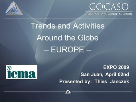Trends and Activities Around the Globe – EUROPE – EXPO 2009 San Juan, April 02nd Presented by: Thies Janczek.