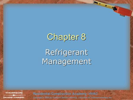 Chapter 8 Refrigerant Management. 2 Objectives After completing the material in this chapter, the student should be able to: –List the desired properties.