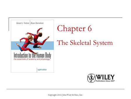 Copyright 2010, John Wiley & Sons, Inc. Chapter 6 The Skeletal System.