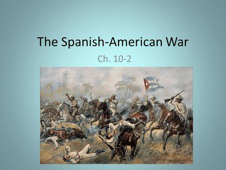 The Spanish-American War Ch. 10-2. Where is Cuba? How far is Cuba from the United States?