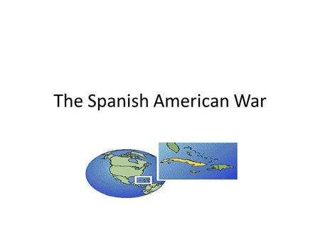 The Spanish American War. Expansion in the 1800's Manifest Destiny – Purchase of Florida, Alaska – Oregon territory – Fought for Texas – Gained land through.