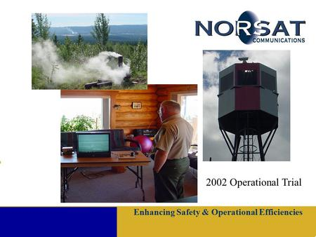 Enhancing Safety & Operational Efficiencies 2002 Operational Trial.