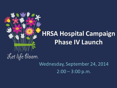 HRSA Hospital Campaign Phase IV Launch Wednesday, September 24, 2014 2:00 – 3:00 p.m.