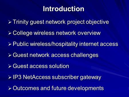 Introduction  Trinity guest network project objective  College wireless network overview  Public wireless/hospitality internet access  Guest network.