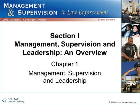 © 2012 Delmar, Cengage Learning Section I Management, Supervision and Leadership: An Overview Chapter 1 Management, Supervision and Leadership.