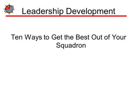 Leadership Development Ten Ways to Get the Best Out of Your Squadron.