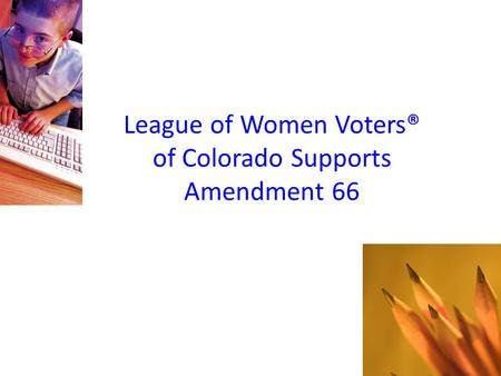 League of Women Voters® of Colorado Supports Amendment 66.