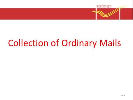 Collection of Ordinary Mails 2.4.1. Different sources of Collection POST OFFICE LETTER BOXES RNP BUNDLES BULKY ARTICLES BRANCH OFFICE COUNTERBULK MAILPOSTMAN.