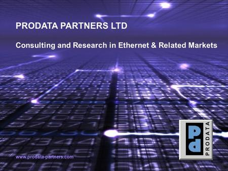 PRODATA PARTNERS LTD Consulting and Research in Ethernet & Related Markets www.prodata-partners.com.