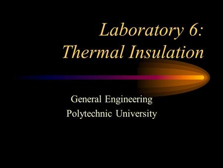 Laboratory 6: Thermal Insulation General Engineering Polytechnic University.